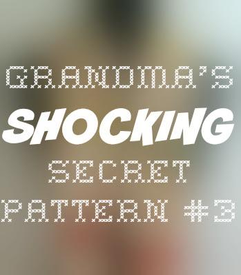 Grandma's Shocking Secret Pattern #3