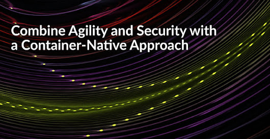 Combine Agility and Security with a Container-Native Approach