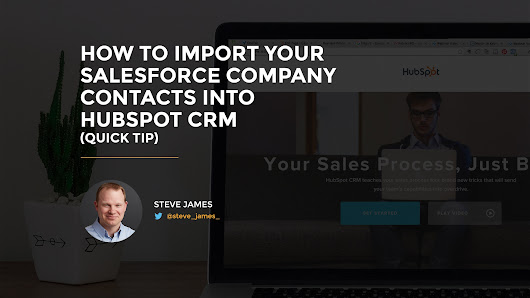 How to Import Your Salesforce Company Contacts Into HubSpot CRM (Quick Tip)