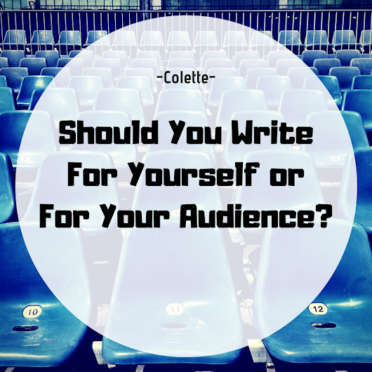 Should You Write For Yourself or For Your Audience?