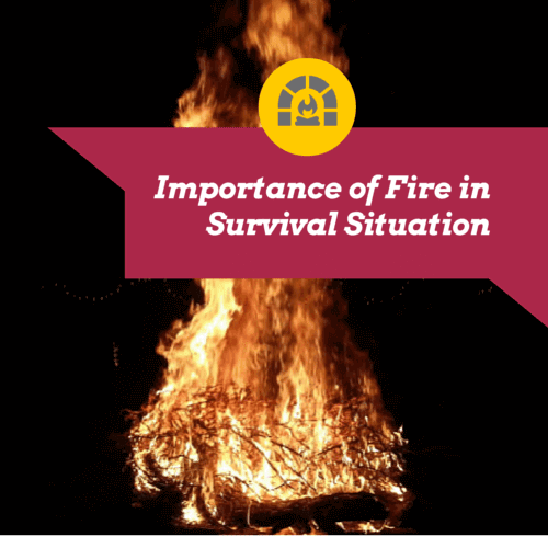 Importance of Fire in Survival Situation