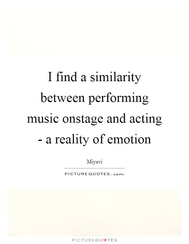 I Find A Similarity Between Performing Music Onstage And Acting