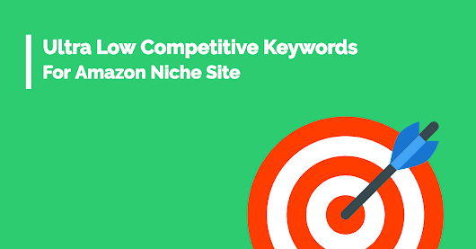 Find Ultra Low Competitive Keywords for Amazon Niche Site [Explained]