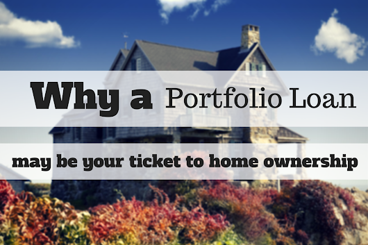 Why a Portfolio Loan may be your ticket to homeownership...