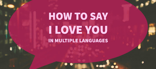 How To Say I Love You in Multiple Languages - Same Day Translations
