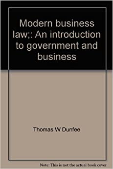 Modern Business Law An Introduction To Government And Business Thomas W Dunfee 9780882440224