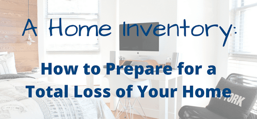 Home Inventory:  How to Prepare for a Total Loss of Your Home