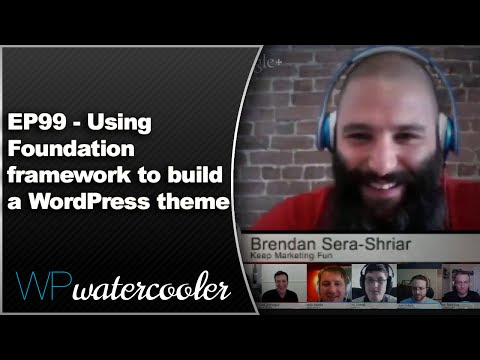EP99 - Using Foundation framework to build a WordPress theme WPwatercooler