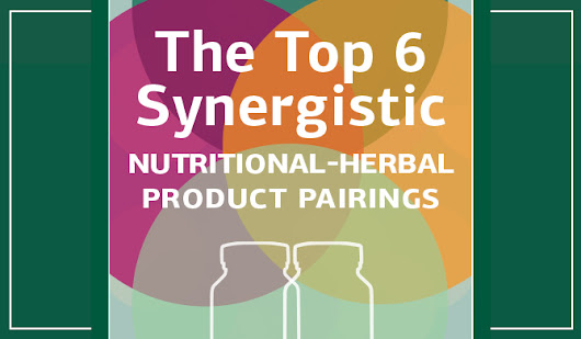 Sign Up to Learn The Top 6 Synergistic Nutritional-Herbal Pairings