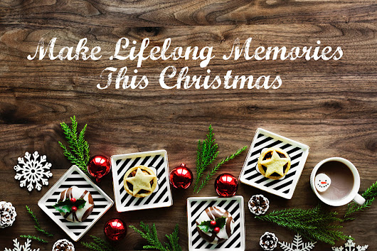 How to Make Lifelong Memories This Christmas - BiloBlog