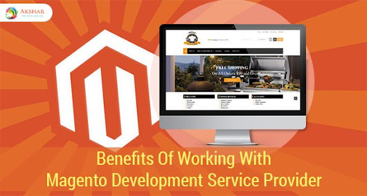 BENEFITS OF WORKING WITH MAGENTO WEB DEVELOPMENT SERVICE PROVIDER