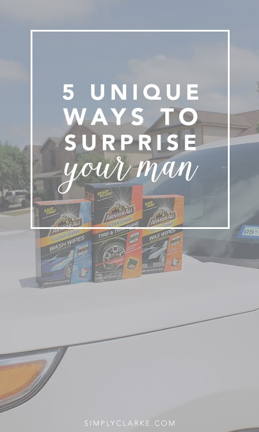 5 Unique Ways To Surprise Your Man - Simply Clarke