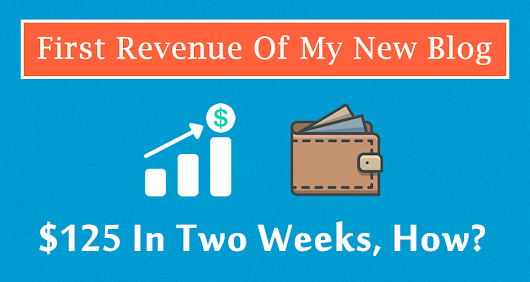 First Revenue of My Blog - $125 In Two Weeks, How?
