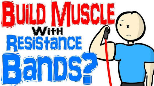 Everything You Need to Know About Building Muscle Mass With Resistance Bands