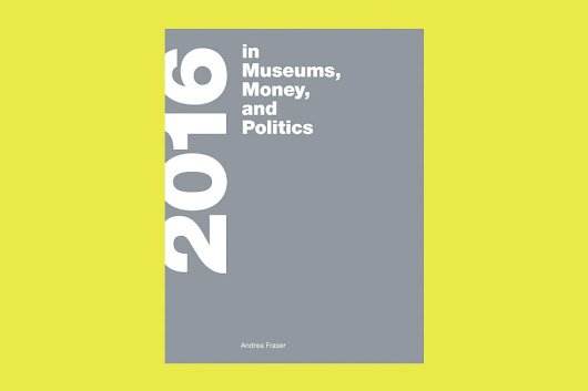 2016 in Museums, Money and Politics by Andrea Fraser | Apollo Magazine