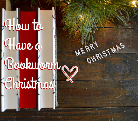 10 Ways To Have A Bookworm Christmas - Nadine Brandes