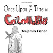 Once Upon a Time in Colombia: Benjamin Fisher: 9781478158844: Amazon.com: Books