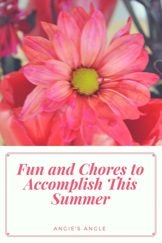 Fun and Chores to Accomplish This Summer ⋆ Angie's Angle