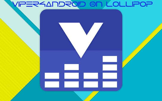 [Guide] Install Viper4Android On Any Lollipop Devices Android 5.0/5.1
