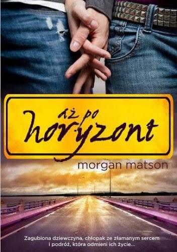 """Morgan Matson """"Aż po horyzont"""""""