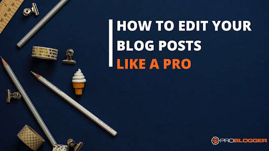 How to Edit Your Blog Posts Like a Pro