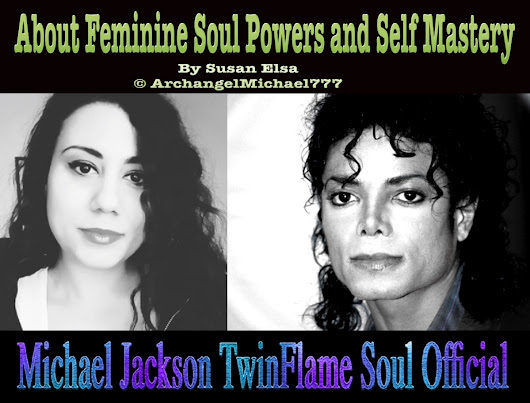 About Feminine Soul Powers and Self Mastery *Special April Article by Susan Elsa* © Michael Jackson TwinFlame Soul Official