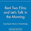 Rent Two Films and Let's Talk in the Morning: Using Popular Movies in Psychotherapy