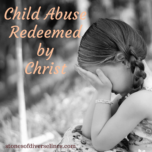 Child Abuse Redeemed by Christ | Christian | Stones Of Diverse Lines| Women