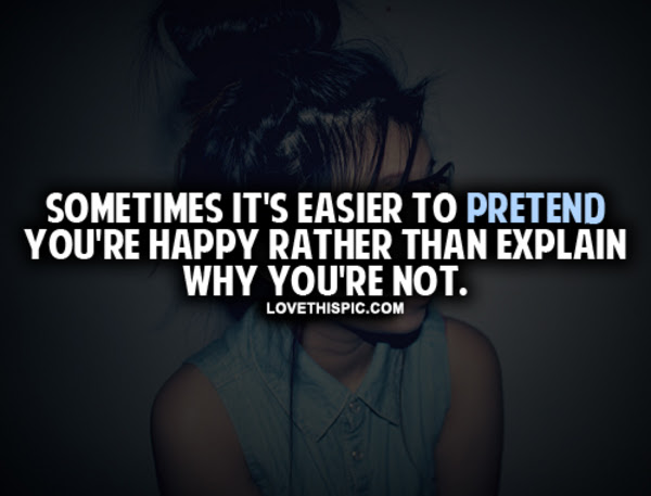 Its Easier To Pretend Youre Happy Pictures Photos And Images For