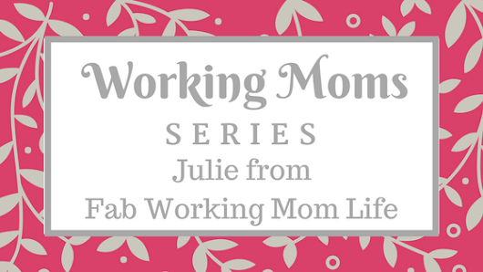 Working Mom Series - Julie from Fab Working Mom Life - A Modern Mom's Life