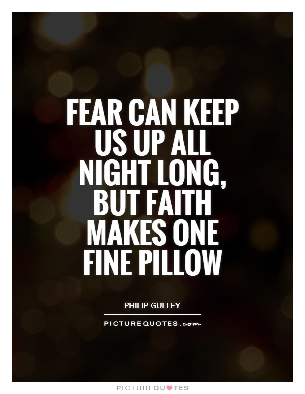 Fear Can Keep Us Up All Night Long But Faith Makes One Fine