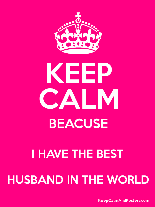Keep Calm Beacuse I Have The Best Husband In The World Keep Calm