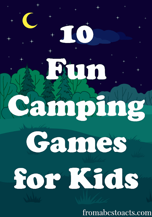 10 Fun Camping Games for Kids – From ABCs to ACTs