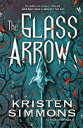 Title: The Glass Arrow, Author: Kristen Simmons
