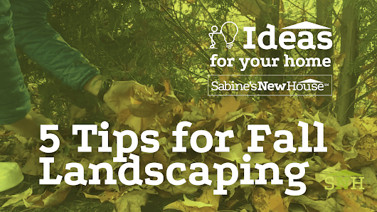 Five Tips for Fall Landscaping | Sabine's New House
