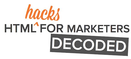 HTML Hacks for Marketers: Decoded