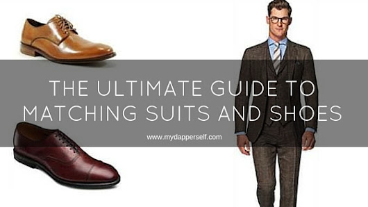 The Ultimate Guide To Matching Suits And Shoes - My Dapper Self