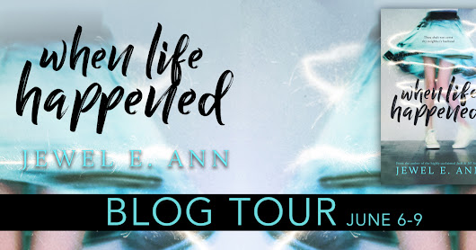 Social Butterfly PR Hosted Blog Tour of WHEN LIFE HAPPENED by Jewel E. Ann!