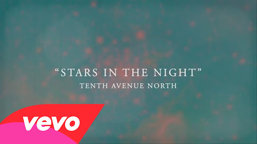 "Song of the Week - ""Stars in the Night"" by Tenth Ave North"