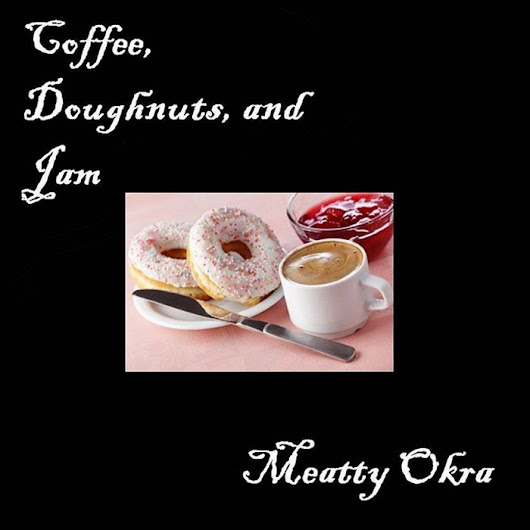 Coffee Doughnuts & Jam, by Meatty Okra
