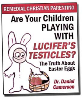 Are Your Children Playing With Lucifer's Testicles?  The Truth About Easter Eggs - New Hit Christian Bestseller!
