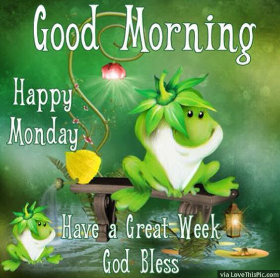 Good Morning Happy Monday Have A Great Week God Bless Pictures
