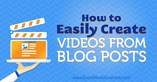 How to Easily Create Videos From Blog Posts