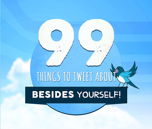 99 Things to Tweet About Besides Yourself