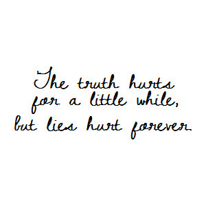 The Truth Hurts For A Little While But Lies Hurt Forever Sad