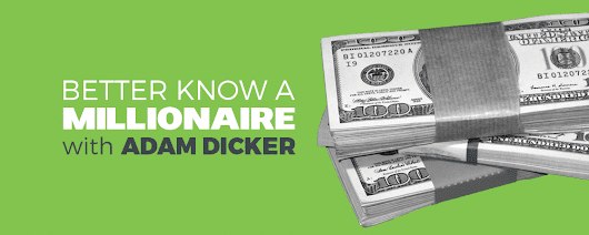 Better Know a Millionaire with Adam Dicker