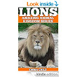 Amazon.com: LIONS: Fun Facts and Amazing Photos of Animals in Nature (Amazing Animal Kingdom Book 12) eBook: Emma Child: Kindle Store