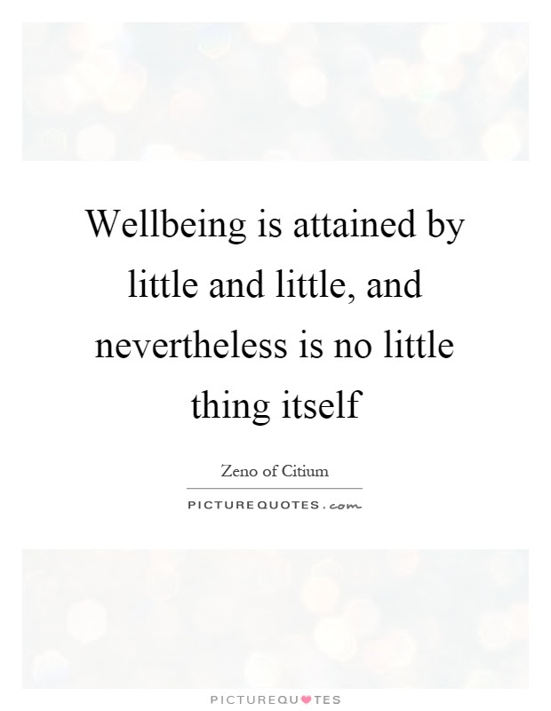 Wellbeing Is Attained By Little And Little And Nevertheless Is