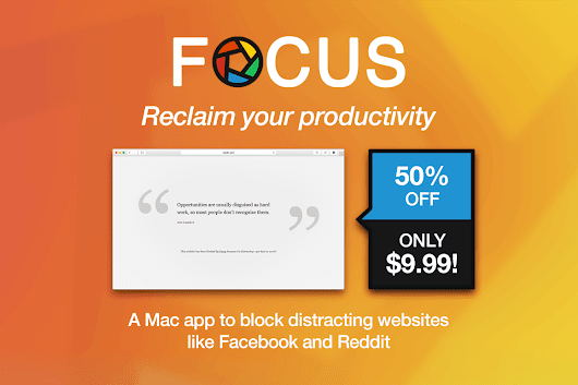 Reclaim Your Productivity with Focus for Mac - only $9.99!