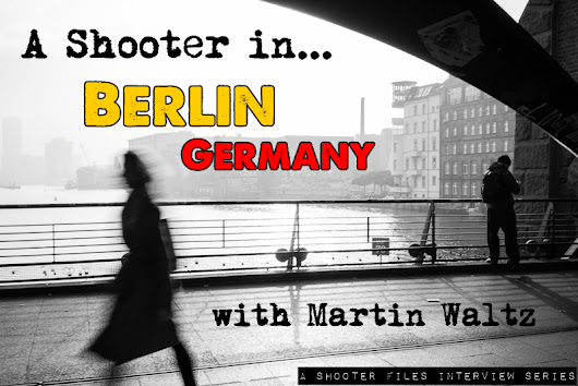 A Shooter in… Berlin, Germany</br> with Martin Waltz